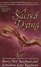 A Sacred Dying by Barry Neil Kaufman &…