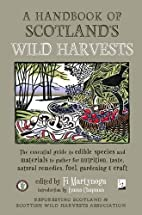 Handbook of Scotlands Wild Harvests by Fi…