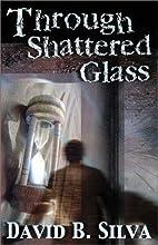 Through Shattered Glass by David B. Silva