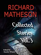 Richard Matheson: Collected Stories, Vol. 3…