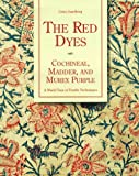 Sandberg, Gosta: The Red Dyes: Cochineal, Madder, and Murex Purple  A World Tour of Textile Techniques