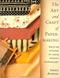 Dawson, Sophie: The Art and Craft of Paper Making: Step-By-Step Instructions for Creating Distinctive Handmade Paper