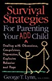 Lynn, George T.: Survival Strategies for Parenting Your Add Child: Dealing With Obsessions Compulsions, Depression, Explosive Behavior, and Rage
