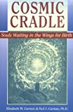 Carman, Elizabeth M.: Cosmic Cradle: Souls Waiting in the Wings for Birth