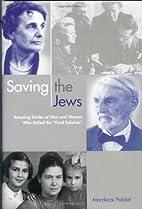 Saving the Jews by Mordecai Paldiel