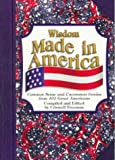 Freeman, Criswell: Wisdom Made in America: Common Sense and Uncommon Genius from 191 Great Americans