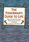 Freeman, Criswell: The Fisherman's Guide to Life: Nine Timeless Principles Based on the Lessons of Fishing