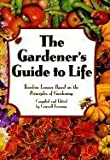 Freeman, Criswell: The Gardener's Guide to Life: Timeless Lessons Based on the Principles of Gardening