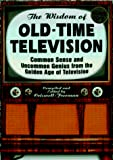 Freeman, Criswell: The Wisdom of Old-Time Television: Common Sense and Uncommon Genius from the Golden Age of Television