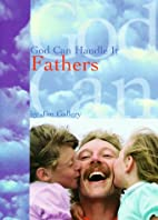 God Can Handle It ... Fathers by Jim Gallery