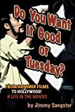 Sangster, Jimmy: Do You Want It Good or Tuesday: From Hammer Films to Hollywood!  a Life in the Movies  an Autobiography