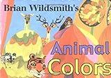 Wildsmith, Brian: Brian Wildsmith's Animal Colors