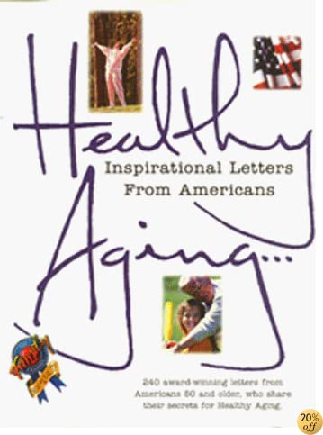 Healthy Aging...: Inspirational Letters from Americans