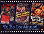To Be Continued...: 1930'S & 1940's Serial…