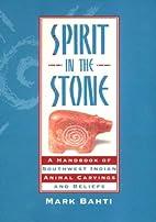 Spirit in the Stone: A Handbook of Southwest…