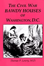 The Civil War Bawdy Houses of Washington,…