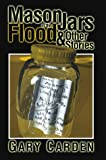 Carden, Gary: Mason Jars in the Flood and Other Stories