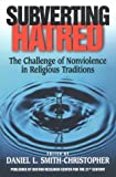 Daniel L. Smith-Christopher: Subverting Hatred: The Challenge of Nonviolence in Religious Traditions