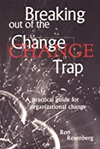 Breaking Out of the Change Trap by Ron…