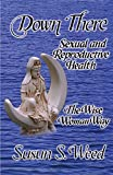 Susun S. Weed: Down There: Sexual and Reproductive Health the Wise Woman Way (Wise Woman Herbal)