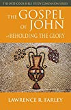 Farley, Lawrence F.: The Gospel of John: Beholding the Glory