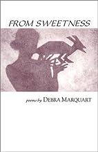 From Sweetness by Debra Marquart