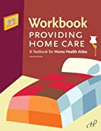 Workbook to Providing Home Care, 2nd Edition…