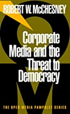 Corporate Media and the Threat to Democracy…