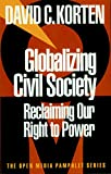Korten, David C.: Globalizing Civil Society: Reclaiming Our Right to Power
