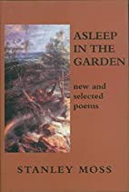 Asleep in the Garden by Stanley Moss