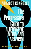 Project Censored: The Progressive Guide to Alternative Media and Activism: Project Censored