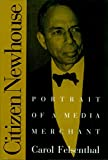 Felsenthal, Carol: Citizen Newhouse : Portrait of a Media Merchant