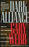 Webb, Gary: Dark Alliance: The Cia, the Contras, and the Crack Cocaine Explosion