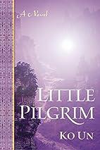 Little Pilgrim: A Novel by Ko Un