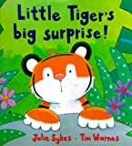 Sykes, Julie: Little Tiger's Big Surprise!