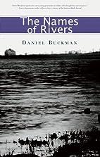 The Names of Rivers by Daniel Buckman