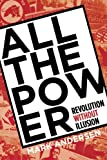 Andersen, Mark: All the Power: Revolution Without Illusion