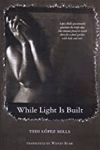 While Light Is Built by Tedi Lopez Mills