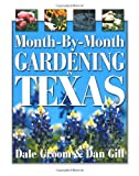 Gill, Dan: Month-By-Month Gardening in Texas