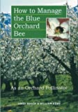 Bosch, Jordi: How to Manage the Blue Orchard Bee As an Orchard Pollinator: As an Orchard Pollinator