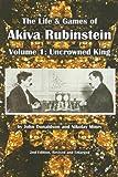 John Donaldson: The Life & Games of Akiva Rubinstein: Uncrowned King (Volume 1)