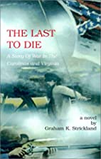 The Last to Die: A Story of War in the…