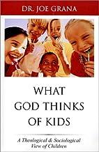 What God Thinks of Kids by Joe Grana