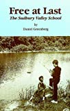Greenberg, Daniel: Free at Last: The Sudbury Valley School