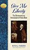 Vaughan, David J.: Give Me Liberty: The Uncompromising Statesmanship of Patrick Henry