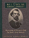 Bedwell, Randall J.: May I Quote You, General Forrest: Observations and Utterances of the South's Great Generals