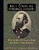 Bedwell, Randall J.: May I Quote You, Stonewall Jackson: Observations and Utterances of the South's Great Generals