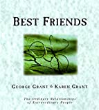 Grant, George: Best Friends: The Ordinary Relationships of Extraordinary People