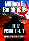 Buckley, William F., Jr.: A Very Private Plot: A Blackford Oakes Novel