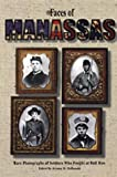 McDonald, Archie: The Faces of Manassas: Rare Photographs of Soldiers Who Fought at Bull Run